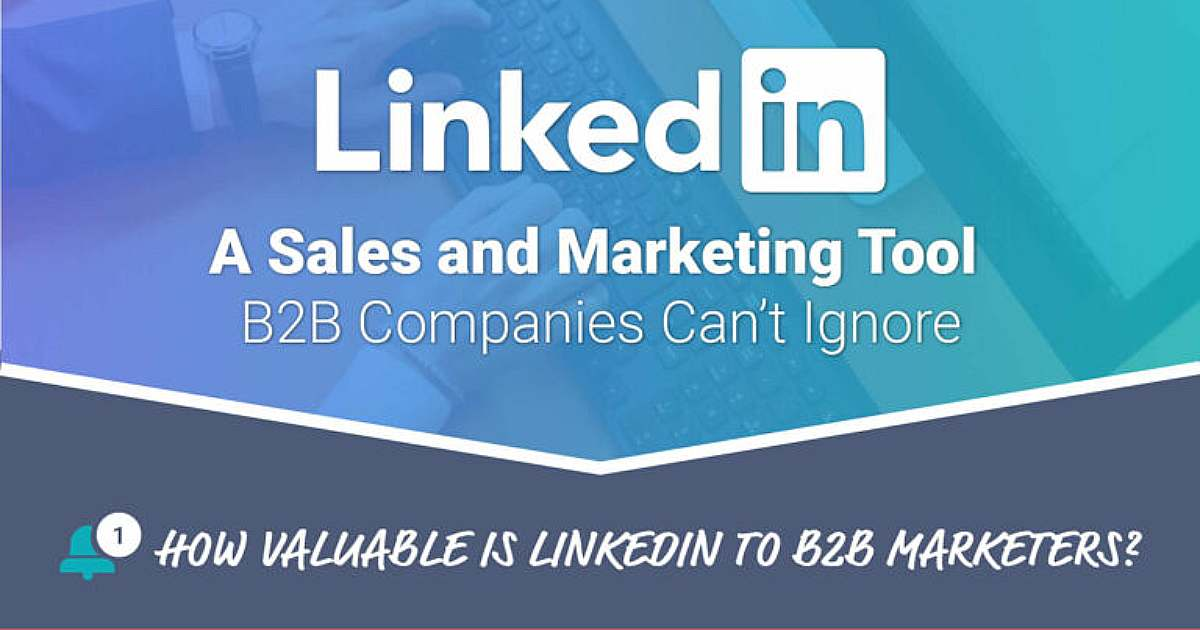 What B2B Marketers Need to Know About LinkedIn [Infographic]