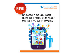 PRO How to Guide: Go Mobile or Go Home: How to Transform Your Marketing With Mobile