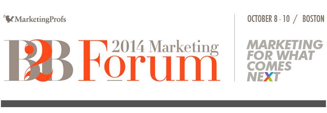 MarketingProfs 2014 B2B Marketing Forum | October 8-10, 2014 |  Boston, MA