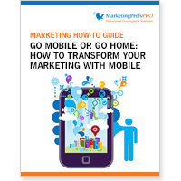 Go Mobile or Go Home: How to Transform Your Marketing With Mobile