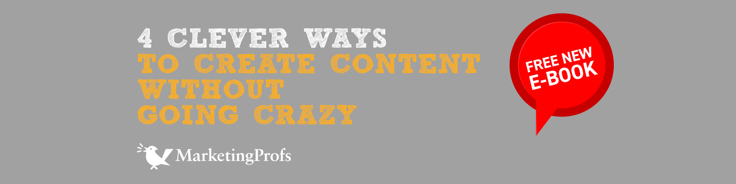 4 Clever Ways to Create Content Without Going Crazy