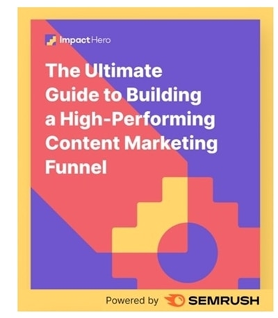 Ultimate guide to building a high-performing content marketing funnel by Semrush e-book