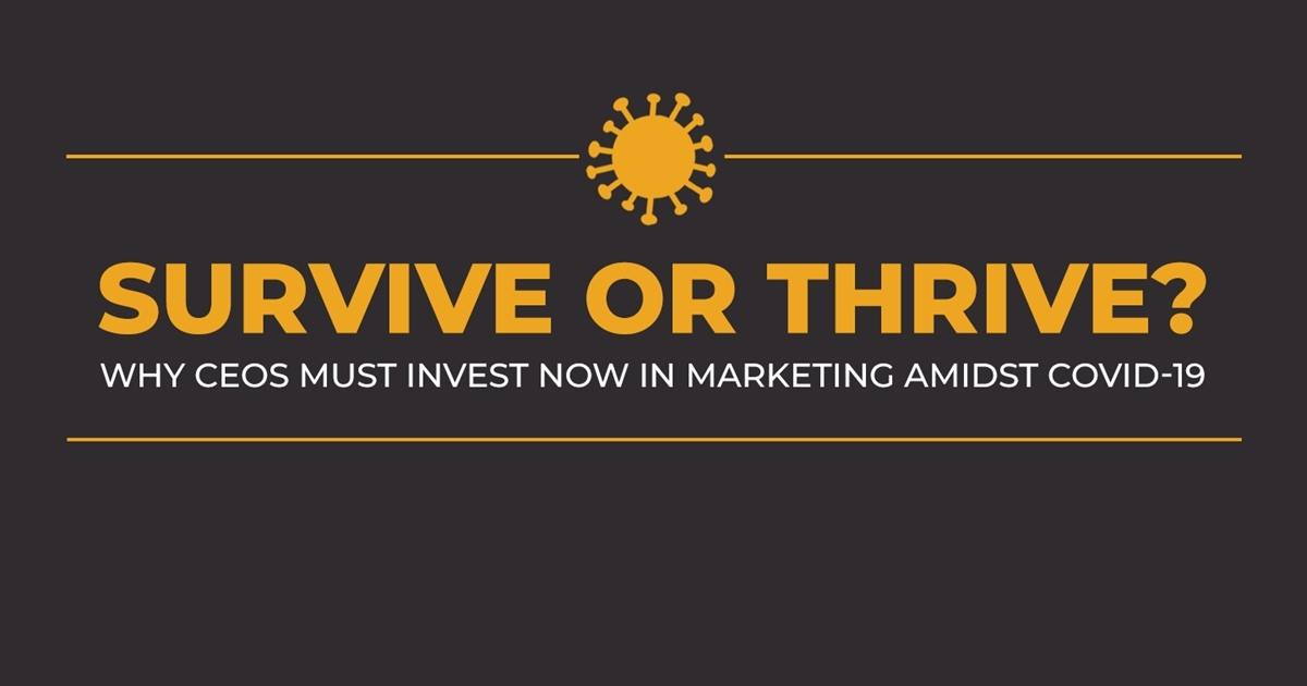Survive or Thrive? CEOs Must Invest Now in Marketing