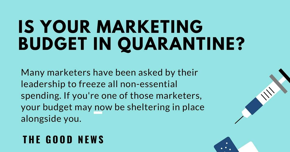 Five Ways to Keep Marketing Even If Your Marketing Budget Is Quarantined