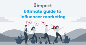 The Ultimate Guide to Influencer Marketing Fundamentals and Best-Practices