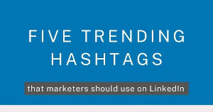 Five Useful LinkedIn Hashtags for Marketers