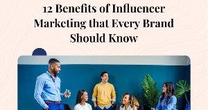 12 Key Benefits of Influencer Marketing for Brands