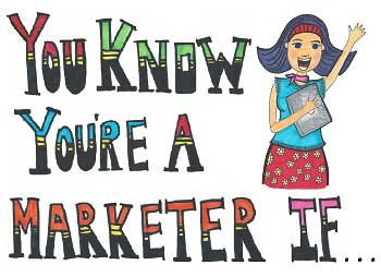 You Know You're a Marketer If... [Slide Show]